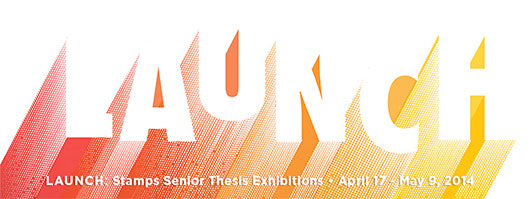 LAUNCH: Stamps senior thesis exhibitions
